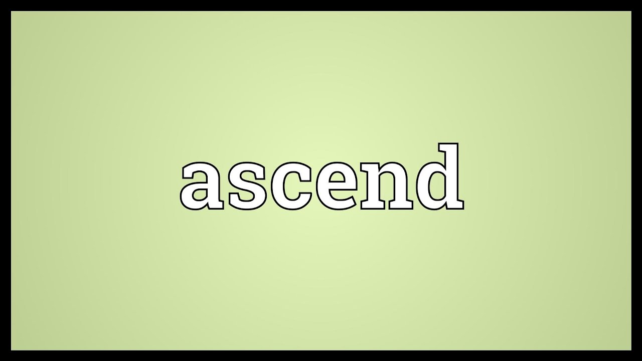 49 Words related to ASCEND, ASCEND Synonyms, ASCEND Antonyms