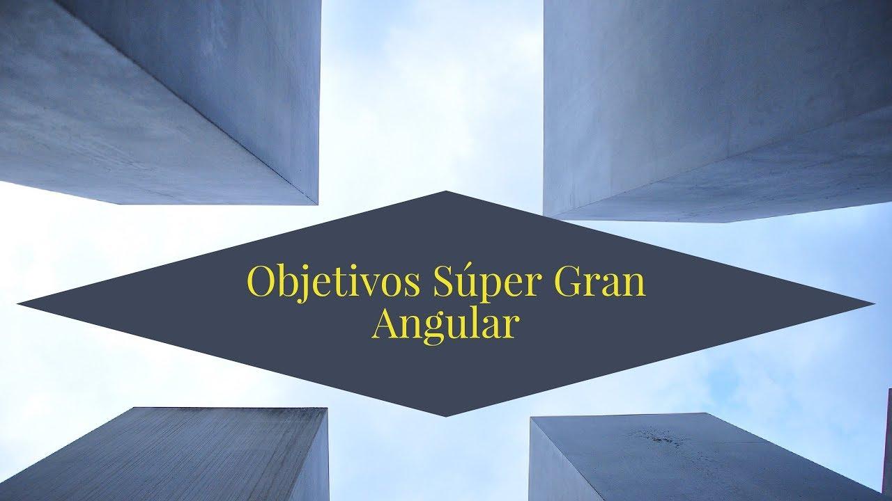 Objetivos Súper Gran Angular - Comparativa - YouTube