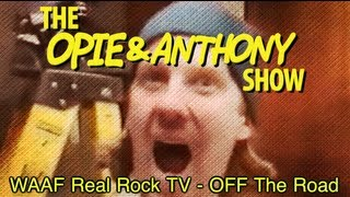 Opie & Anthony: WAAF Real Rock TV - OFF the Road (04/23/09)