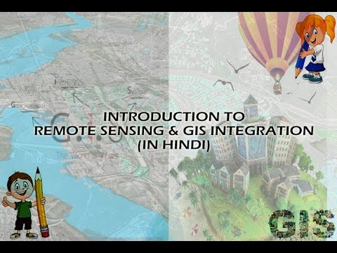 INTRODUCTION TO REMOTE SENSING & GIS INTEGRATION (IN HINDI)