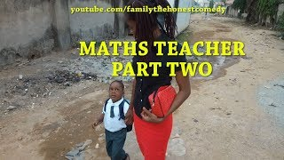 MATHS TEACHER (PART TWO) (Family  The Honest Comedy) (Episode 44)