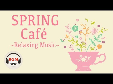 Spring Cafe  - Bossa Nova & Jazz Instrumental  For Work Study - Spring Mix