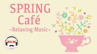 Spring Cafe Music - Bossa Nova & Jazz Instrumental Music For Work, Study - Spring Mix