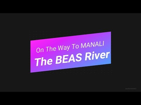 The BEAS River  | On the way to Manali - August 2017 | Himachal Pradesh - India  #KannadaVideo