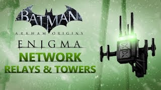 Batman: Arkham Origins –  All Network Relays & GCR Towers