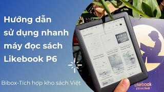 [BIBOX] Hướng dẫn sử dụng nhanh máy đọc sách Likebook P6