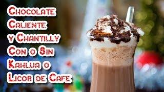 Chocolate Caliente y Chantilly Con o Sin Kahlua o Licor de Cafe