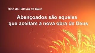 """Música gospel de adoração """"Abençoados são aqueles que aceitam a nova obra de Deus"""""""