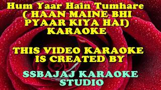 Hum Yaar Hain Tumhare (HAAN MAINE BHI PYAAR KIYA HAI) Paid_Karaoke SAMPLE