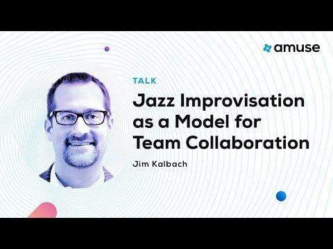 Jim Kalbach: Jazz Improvisation as a Model for Team Collaboration at Amuse UX Conference