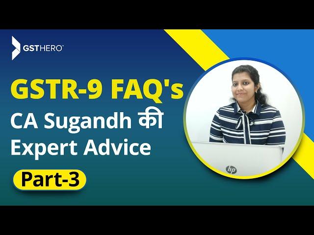 GSTR 9 Annual Return FAQ's | Expert Advice By CA Sugandh Jain Parmar (Part-3)