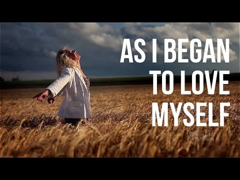 As I Began to Love Myself (inspiring video)