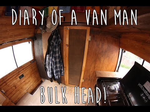 Van life : Diary of a van  man 10 - Bulk head! Campervan conversion