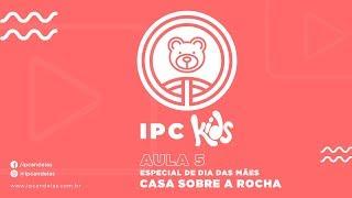 IPC Kids | Aula 5 - Casa sobre a rocha