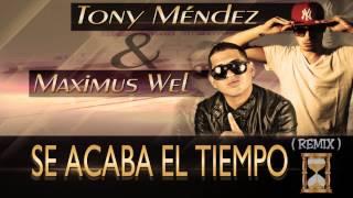 MAXIMUS WEL FT. TONY MÉNDEZ - SE ACABA EL TIEMPO ( REMIX )