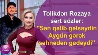 """Tolikdən Rozaya sərt sözlər:""""Sən qalib gəlsəydin Aygün gərək səhnədən gedəydi"""""""