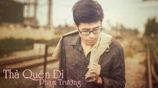 Thà Quên Đi - Phạm Trưởng [Video Lyric]