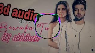 Bewafa Tu || Guri's|| 8D Audio||use headlphone|| surround music|| Dj akhilesh