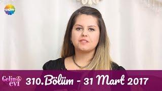 Gelin Evi 310.Bölüm | 31 Mart 2017