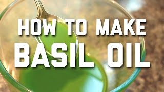HOW TO MAKE BASIL OIL AT HOME