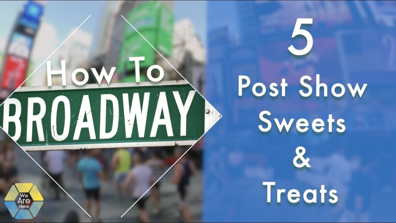 How to Broadway: Our Top 5 Post Show Sweets & Treats