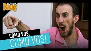 #10: COMO VOS, COMO VOS! | El Loco Denis