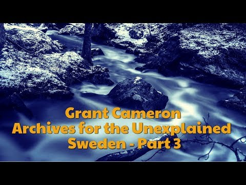 Archives for the Unexplained part 3 Grant Cameron in Sweden