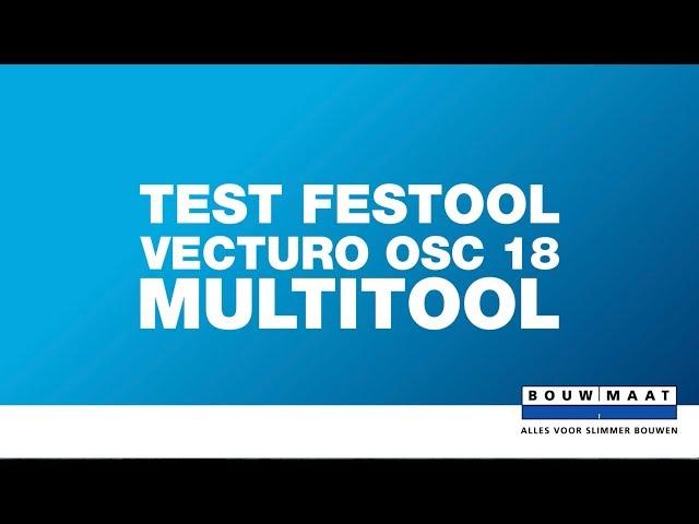 Test Festool Vecturo OSC-18 Multitool