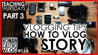 How to Vlog (Vlogging Tips) PART 3 - STORY & STORYTELLING for Vlogs (Teaching THURSDAYS): RCV #114