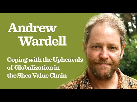 Andrew Wardell – Coping with the Upheavals of Globalization in the Shea Value Chain
