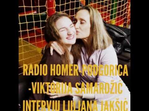 RADIO HOMER-PODGORICA-VIKTORIJA SAMARDŽIĆ /INTERVJU LJILJANA JAKŠIĆ/