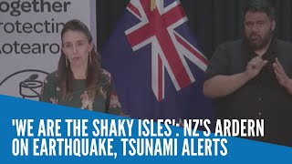 'We are the Shaky Isles': NZ's Ardern on earthquake, tsunami alerts