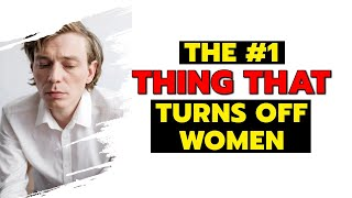 The Number One Thing That Turns Off Women - You Should Know