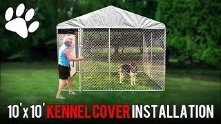 Kennel Cover Installation For 10' X 10' Sized Covers