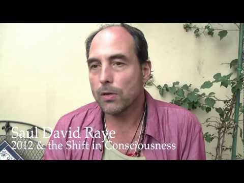 Saul David Raye on 2012 & the Shift in Consciousness