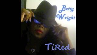 Tired by Betty Wright