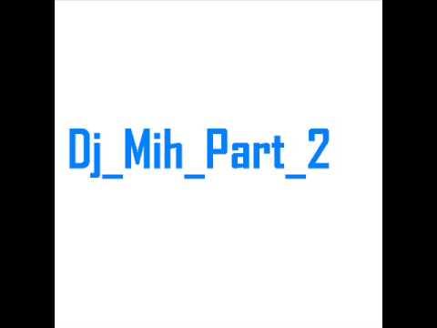 Dj Mih Part 2