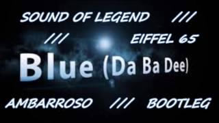 SOUND OF LEGEND & EIFFEL 65 - Da Ba Dee // Ambarroso Bootleg