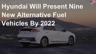 Hyundai will present nine new alternative fuel vehicles by 2022