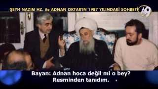 ŞEYH NAZIM HAZRETLERİ İLE ADNAN OKTAR'IN 1987 YILINDAKİ BİR SOHBETİ