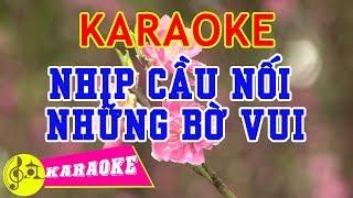 Nhịp Cầu Nối Những Bờ Vui Karaoke || Beat Chuẩn