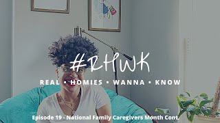 Real Homies Wanna Know | Ep. 19 | National Family Caregivers Month #Aging #Caregivers #Family