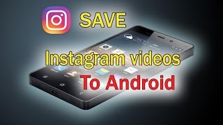 How to save Instagram videos on your Android