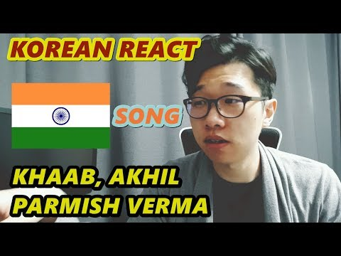 KOREAN REACT ON KHAAB, AKHIL, PARMISH VERMA