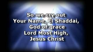 We Cry Out -Kari Jobe- Worship video with lyrics.wmv
