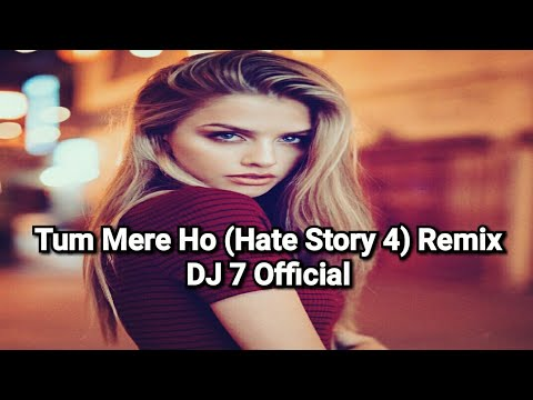 Tum Mere Ho (Hate Story 4) Remix - Dj 7 Official