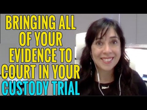 Bring ALL of Your Child Custody Trial Evidence & Witnesses to Court!