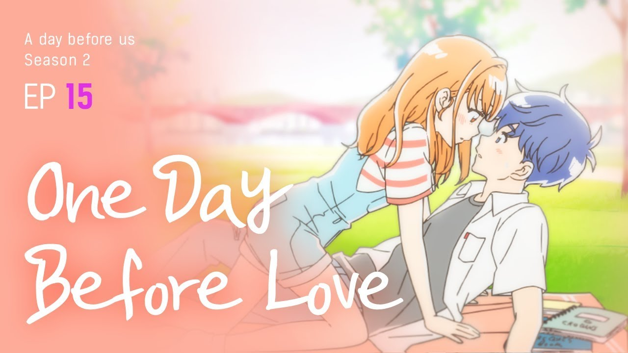 A Day Before Us 2 Ep 15 One Day Before Love Eng Jp