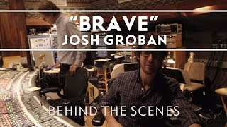 Josh Groban - Brave [Behind The Scenes Video]