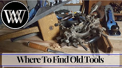 How To find Hand Tools - Where To Find Antique Woodworking Tools Cheap